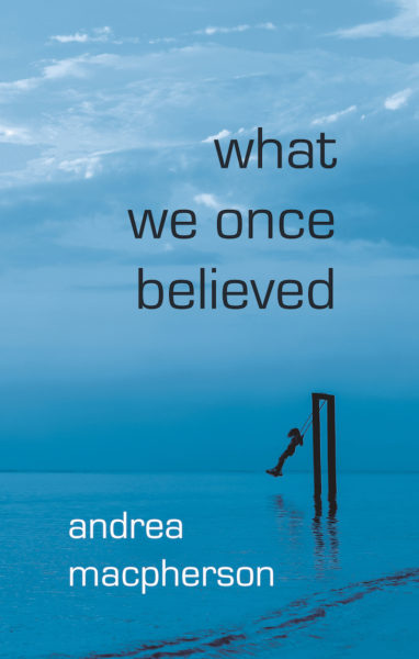 What We Once Believed by Andrea MacPherson
